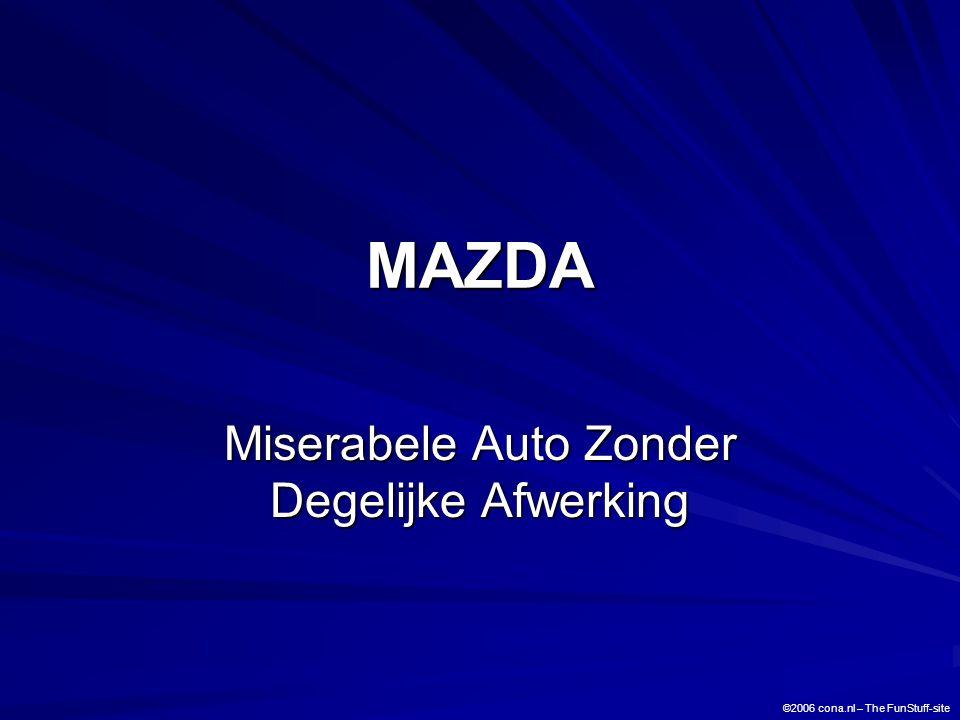 MAZDA Miserabele Auto Zonder Degelijke Afwerking ©2006 cona.nl – The FunStuff-site