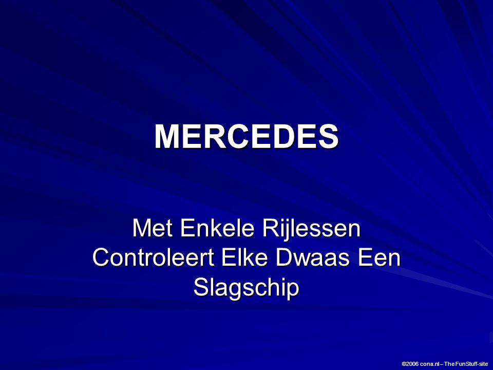 MERCEDES Met Enkele Rijlessen Controleert Elke Dwaas Een Slagschip ©2006 cona.nl – The FunStuff-site