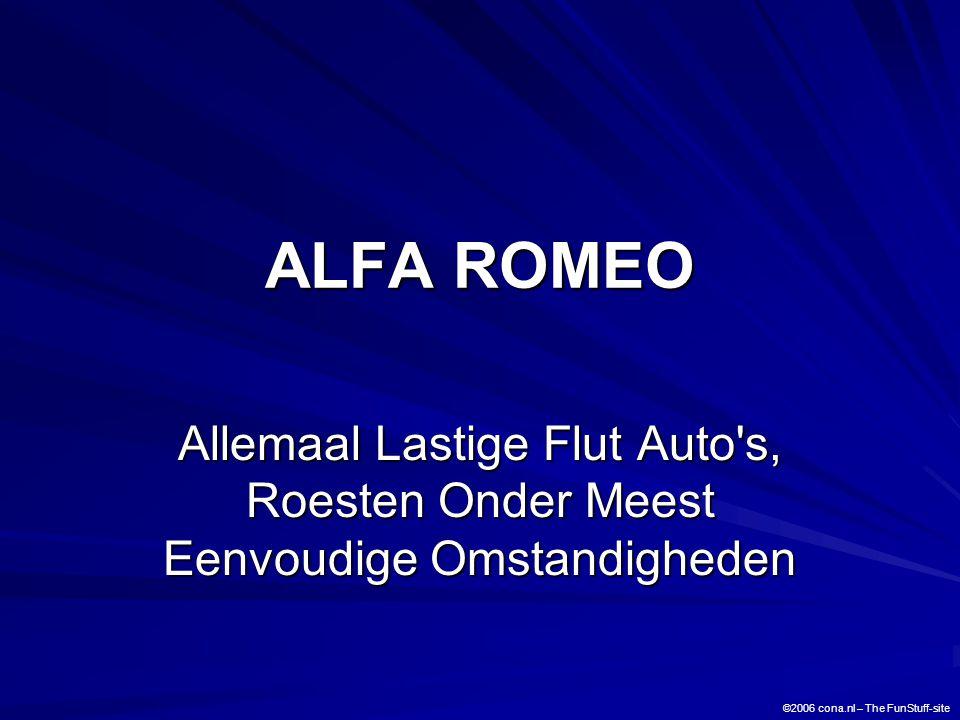 ALFA ROMEO Allemaal Lastige Flut Auto's, Roesten Onder Meest Eenvoudige Omstandigheden ©2006 cona.nl – The FunStuff-site