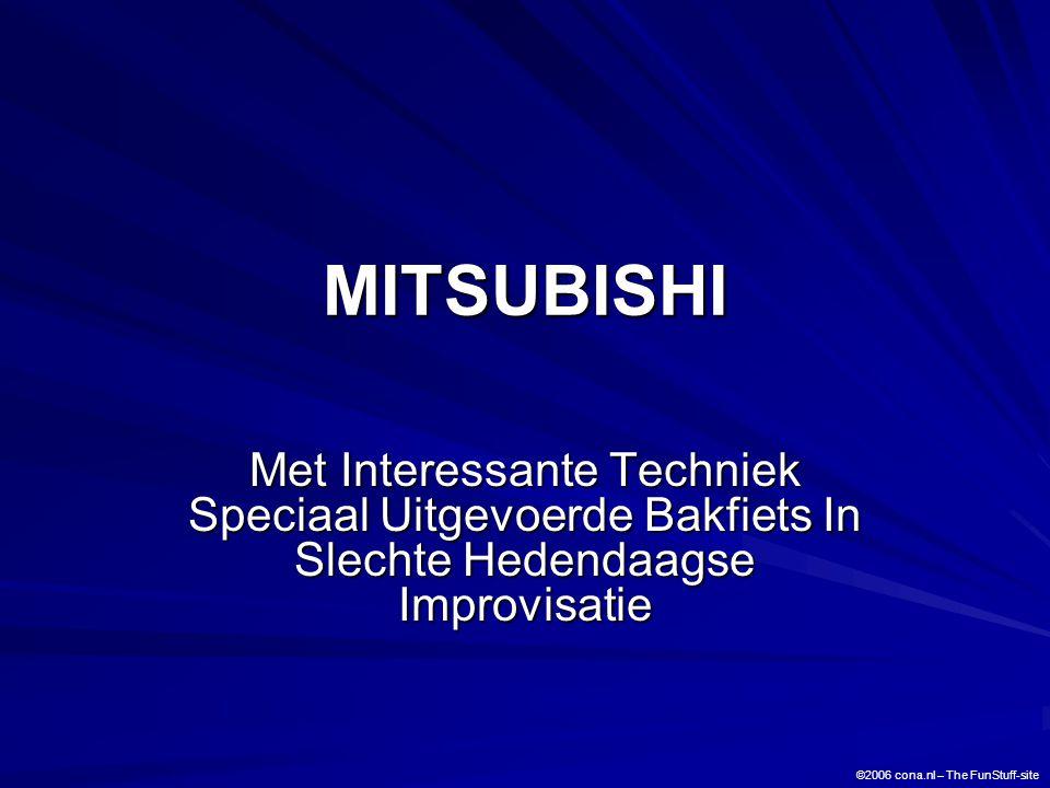 MITSUBISHI Met Interessante Techniek Speciaal Uitgevoerde Bakfiets In Slechte Hedendaagse Improvisatie ©2006 cona.nl – The FunStuff-site