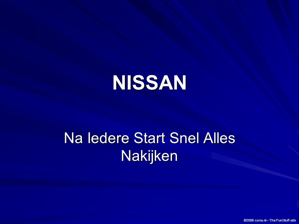 NISSAN Na Iedere Start Snel Alles Nakijken ©2006 cona.nl – The FunStuff-site