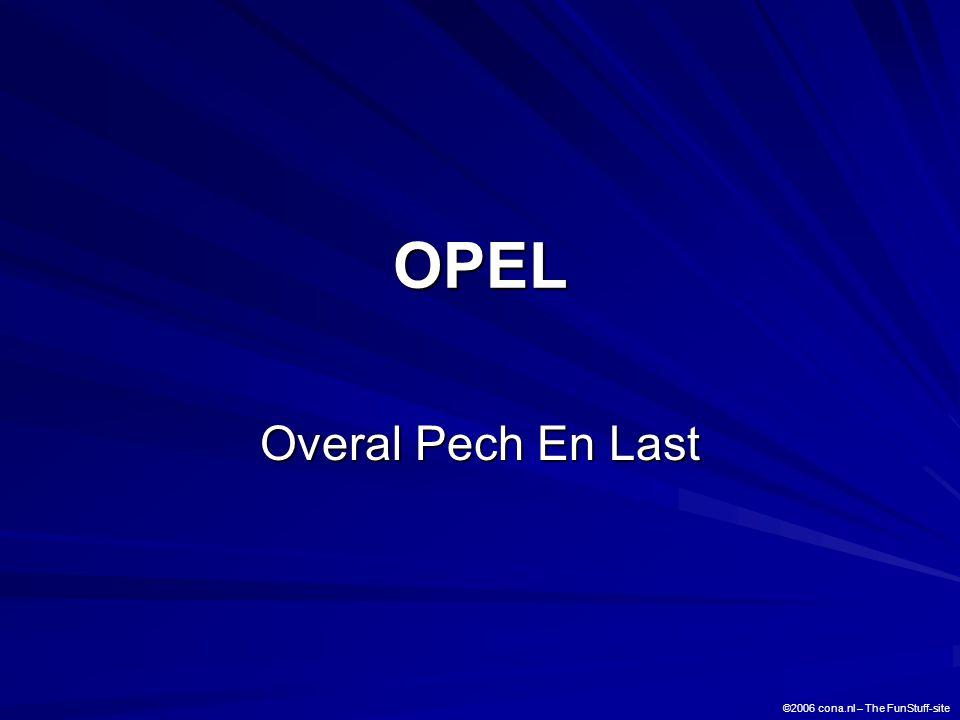 OPEL Overal Pech En Last ©2006 cona.nl – The FunStuff-site