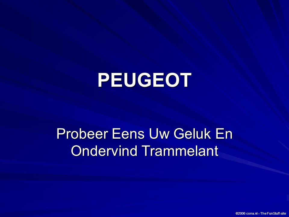 PEUGEOT Probeer Eens Uw Geluk En Ondervind Trammelant ©2006 cona.nl – The FunStuff-site
