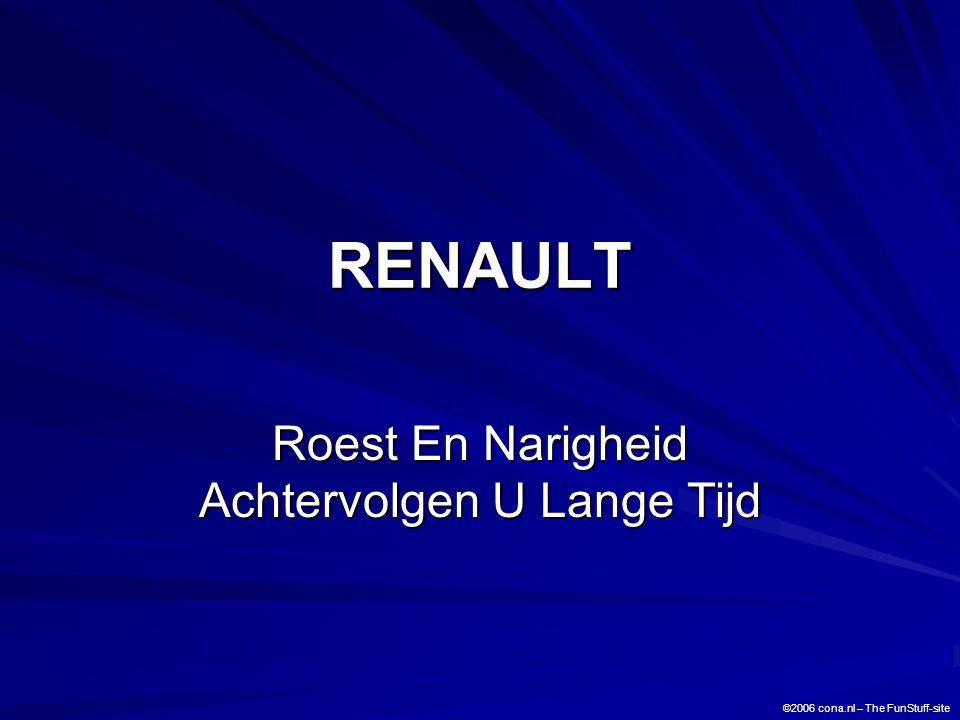 RENAULT Roest En Narigheid Achtervolgen U Lange Tijd ©2006 cona.nl – The FunStuff-site