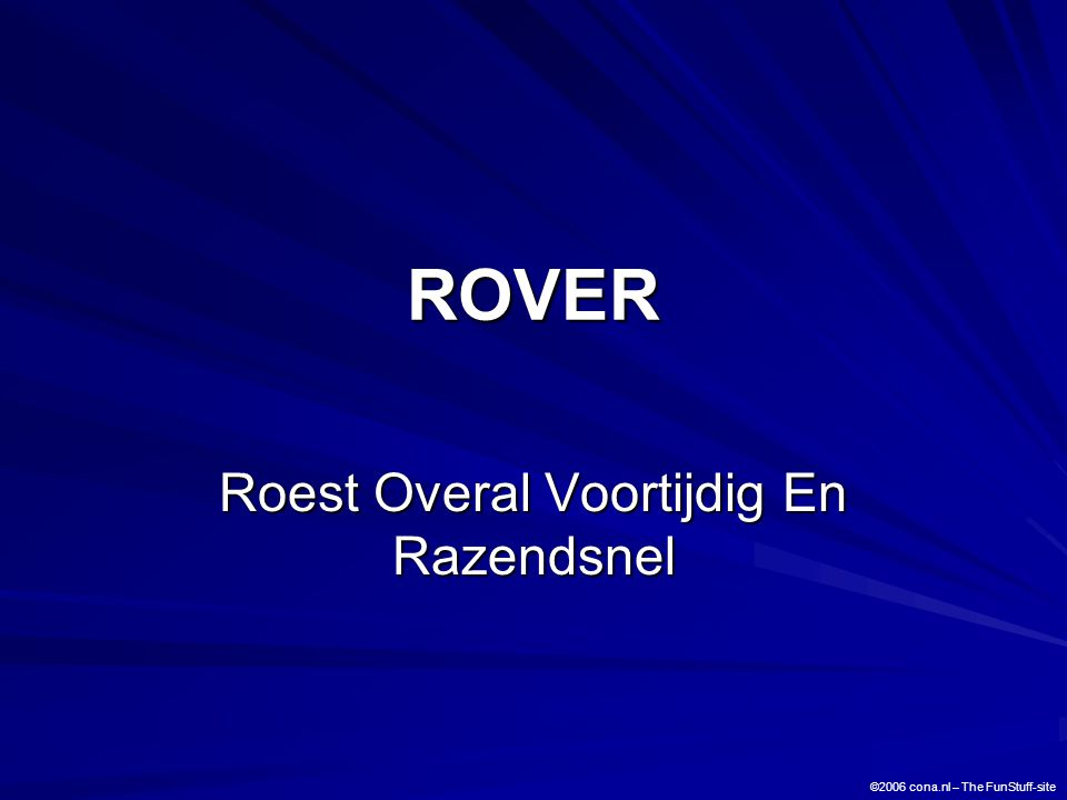 ROVER Roest Overal Voortijdig En Razendsnel ©2006 cona.nl – The FunStuff-site
