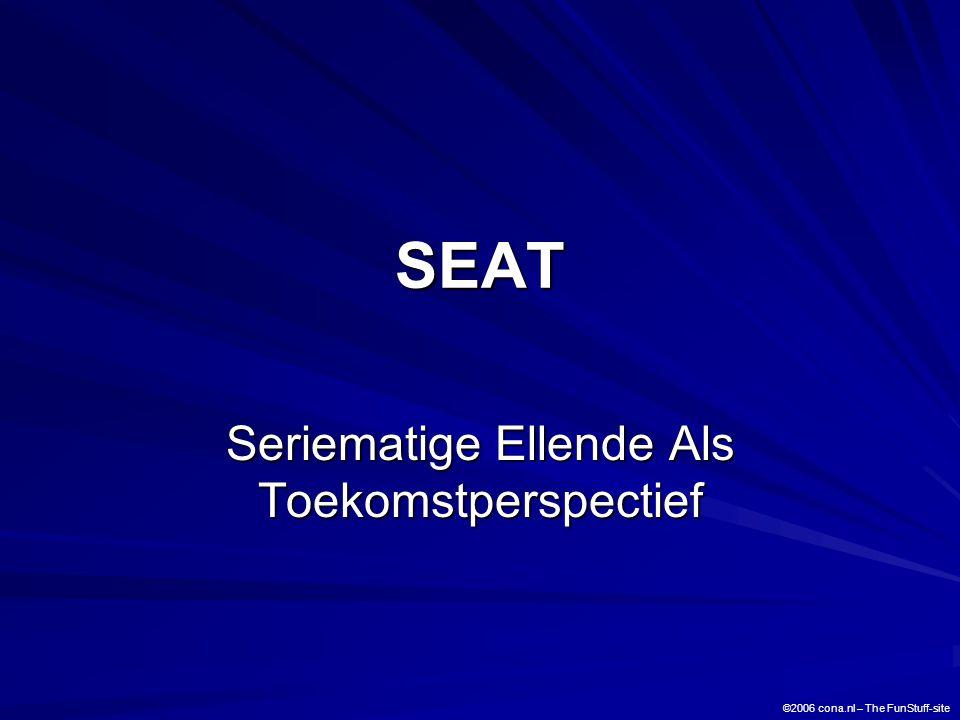 SEAT Seriematige Ellende Als Toekomstperspectief ©2006 cona.nl – The FunStuff-site