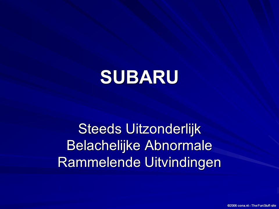 SUBARU Steeds Uitzonderlijk Belachelijke Abnormale Rammelende Uitvindingen ©2006 cona.nl – The FunStuff-site