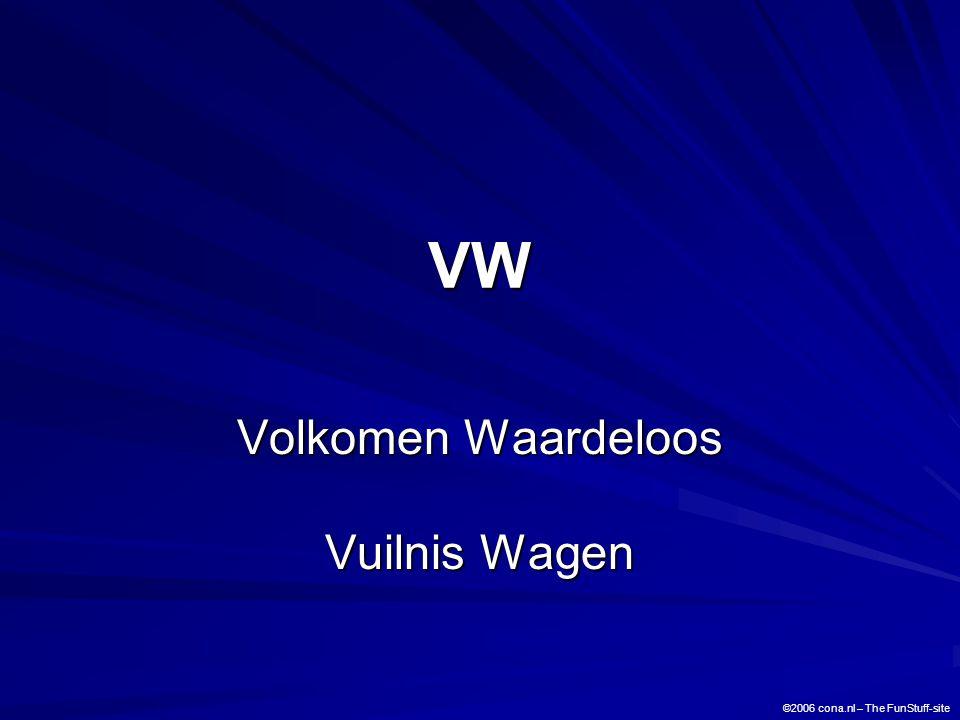 VW Volkomen Waardeloos Vuilnis Wagen ©2006 cona.nl – The FunStuff-site