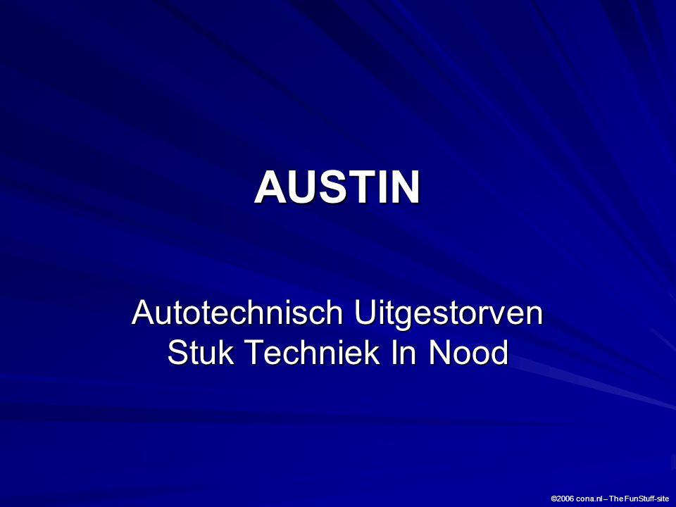 AUSTIN Autotechnisch Uitgestorven Stuk Techniek In Nood ©2006 cona.nl – The FunStuff-site