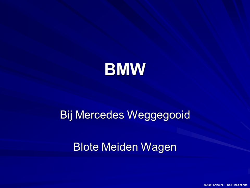 BMW Bij Mercedes Weggegooid Blote Meiden Wagen ©2006 cona.nl – The FunStuff-site