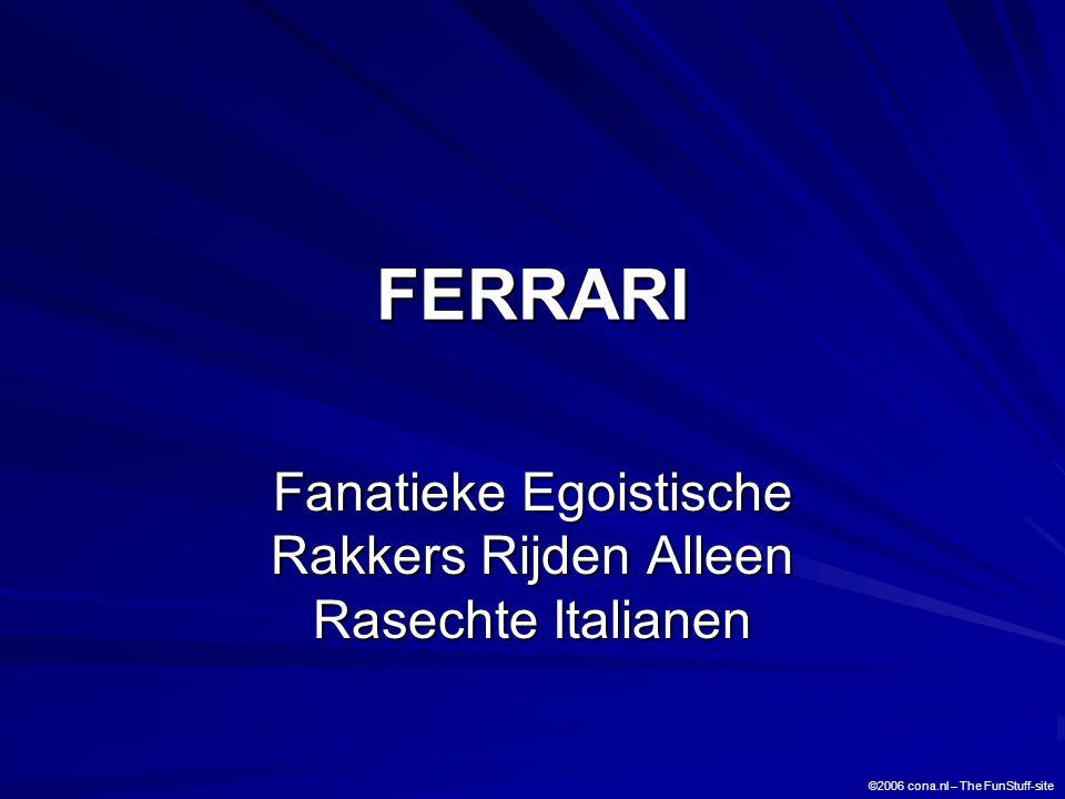 FERRARI Fanatieke Egoistische Rakkers Rijden Alleen Rasechte Italianen ©2006 cona.nl – The FunStuff-site