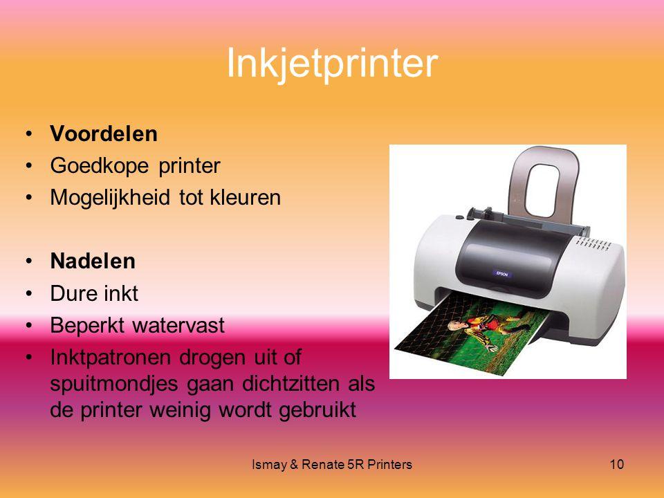 Ismay & Renate 5R Printers10 Inkjetprinter •Voordelen •Goedkope printer •Mogelijkheid tot kleuren •Nadelen •Dure inkt •Beperkt watervast •Inktpatronen drogen uit of spuitmondjes gaan dichtzitten als de printer weinig wordt gebruikt