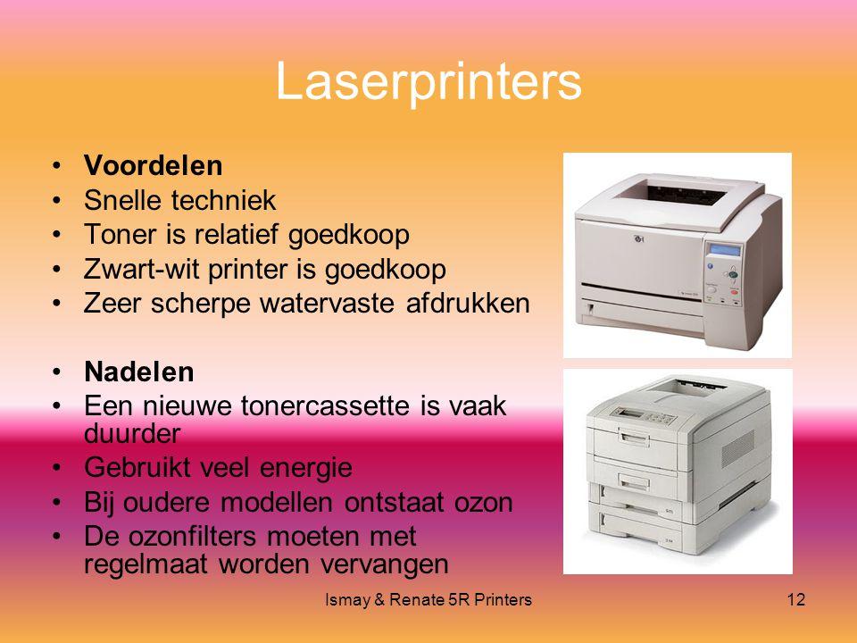 Ismay & Renate 5R Printers12 Laserprinters •Voordelen •Snelle techniek •Toner is relatief goedkoop •Zwart-wit printer is goedkoop •Zeer scherpe watervaste afdrukken •Nadelen •Een nieuwe tonercassette is vaak duurder •Gebruikt veel energie •Bij oudere modellen ontstaat ozon •De ozonfilters moeten met regelmaat worden vervangen