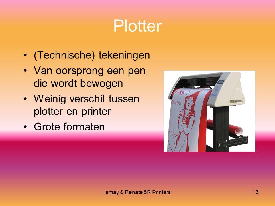 Ismay & Renate 5R Printers13 Plotter •(Technische) tekeningen •Van oorsprong een pen die wordt bewogen •Weinig verschil tussen plotter en printer •Grote formaten