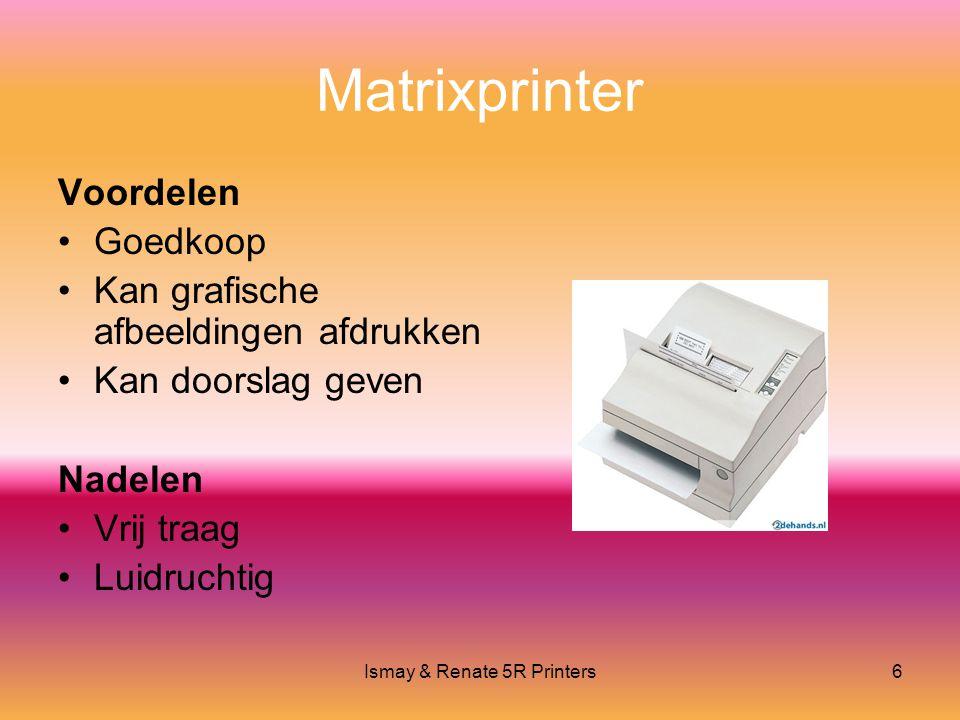 Ismay & Renate 5R Printers6 Matrixprinter Voordelen •Goedkoop •Kan grafische afbeeldingen afdrukken •Kan doorslag geven Nadelen •Vrij traag •Luidruchtig