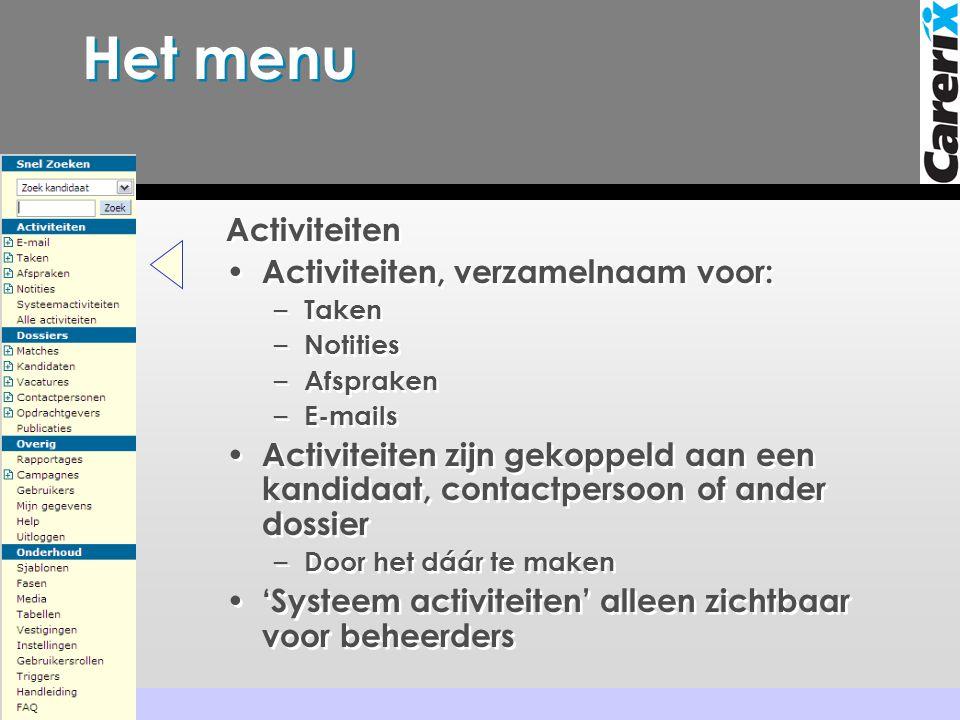 Het menu Activiteiten • Activiteiten, verzamelnaam voor: – Taken – Notities – Afspraken – E-mails • Activiteiten zijn gekoppeld aan een kandidaat, con