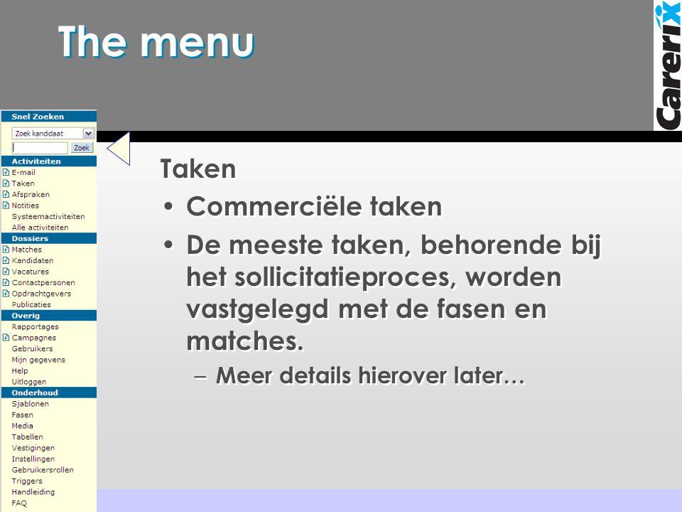 The menu Taken • Commerciële taken • De meeste taken, behorende bij het sollicitatieproces, worden vastgelegd met de fasen en matches. – Meer details