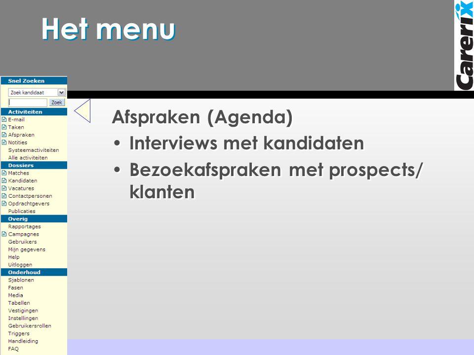 Het menu Afspraken (Agenda) • Interviews met kandidaten • Bezoekafspraken met prospects/ klanten