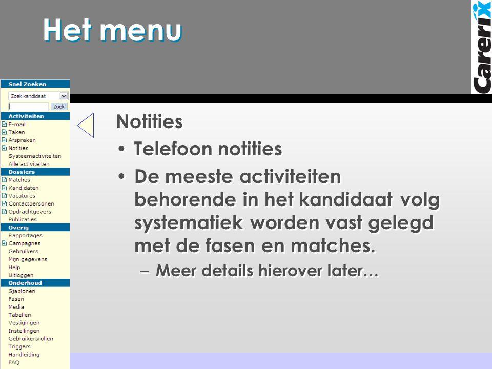 Het menu Notities • Telefoon notities • De meeste activiteiten behorende in het kandidaat volg systematiek worden vast gelegd met de fasen en matches.