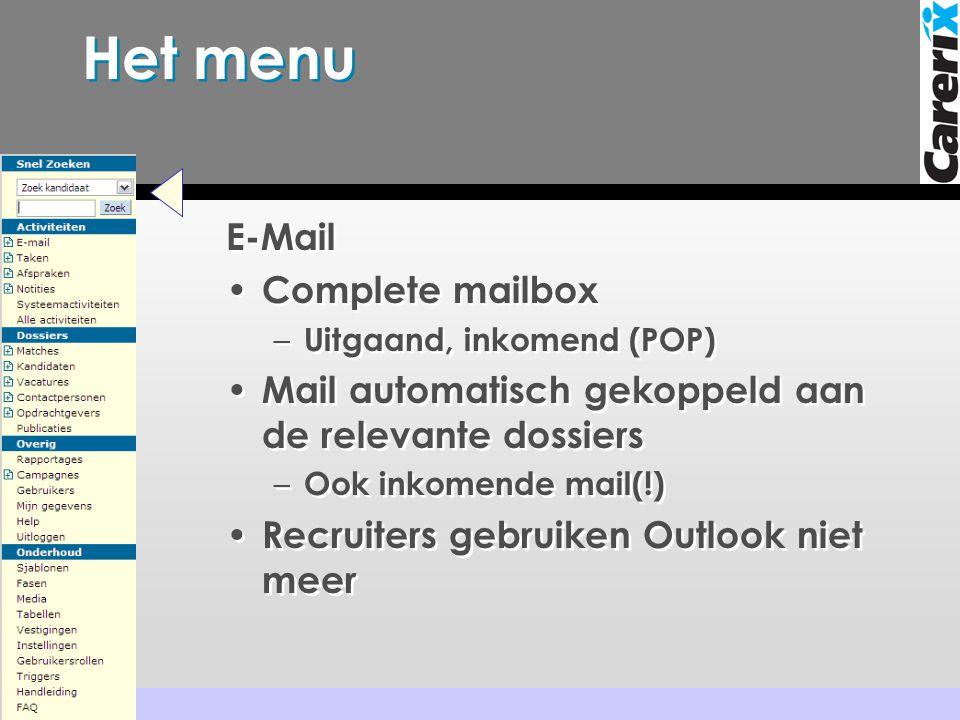 Het menu E-Mail • Complete mailbox – Uitgaand, inkomend (POP) • Mail automatisch gekoppeld aan de relevante dossiers – Ook inkomende mail(!) • Recruit