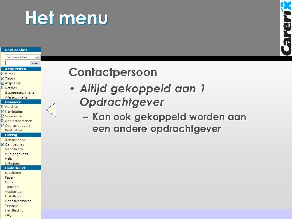 Het menu Contactpersoon • Altijd gekoppeld aan 1 Opdrachtgever – Kan ook gekoppeld worden aan een andere opdrachtgever