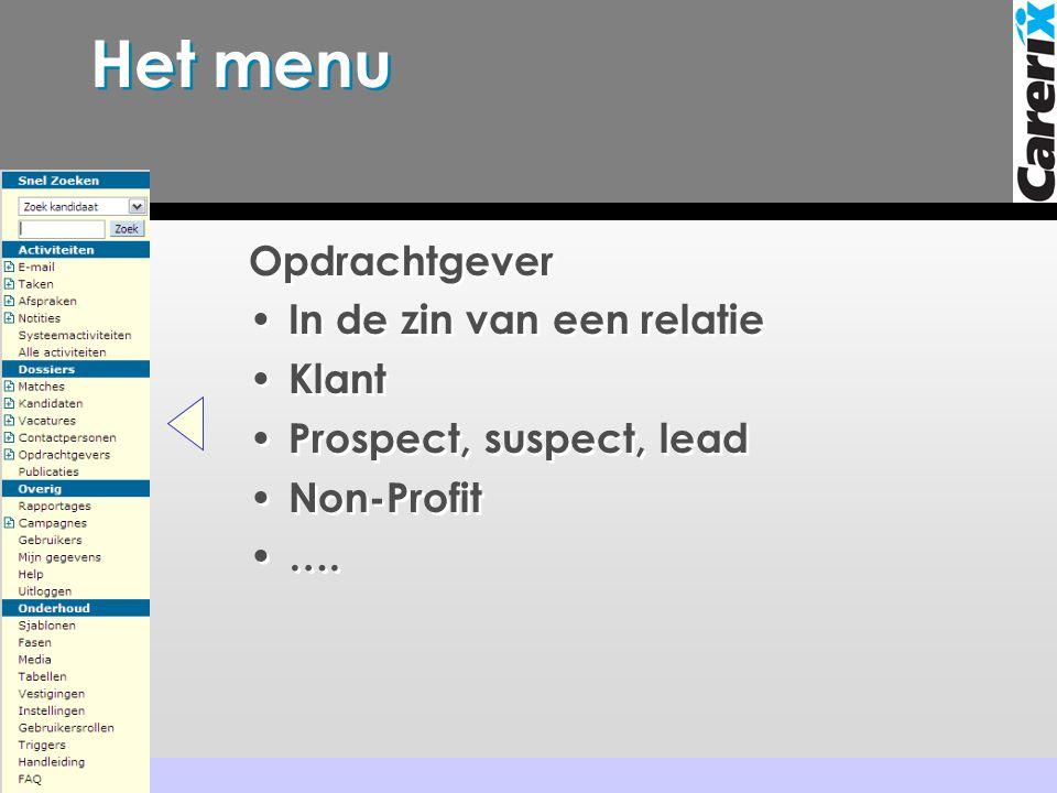 Het menu Opdrachtgever • In de zin van een relatie • Klant • Prospect, suspect, lead • Non-Profit • ….