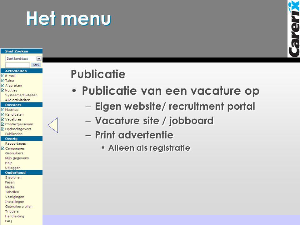 Het menu Publicatie • Publicatie van een vacature op – Eigen website/ recruitment portal – Vacature site / jobboard – Print advertentie • Alleen als registratie