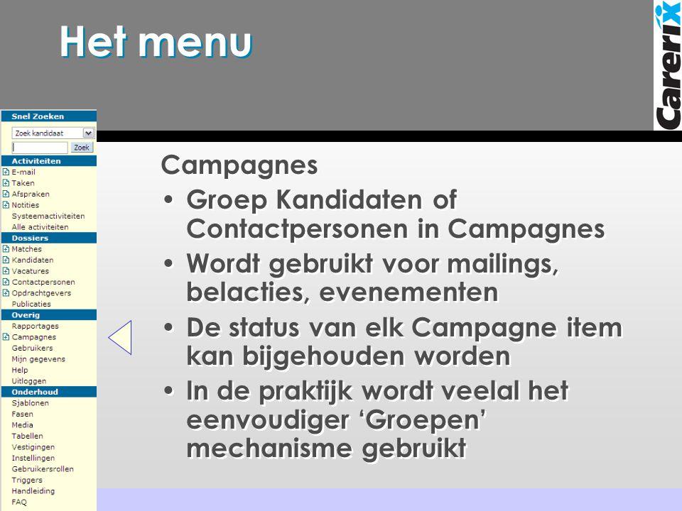 Het menu Campagnes • Groep Kandidaten of Contactpersonen in Campagnes • Wordt gebruikt voor mailings, belacties, evenementen • De status van elk Campagne item kan bijgehouden worden • In de praktijk wordt veelal het eenvoudiger 'Groepen' mechanisme gebruikt