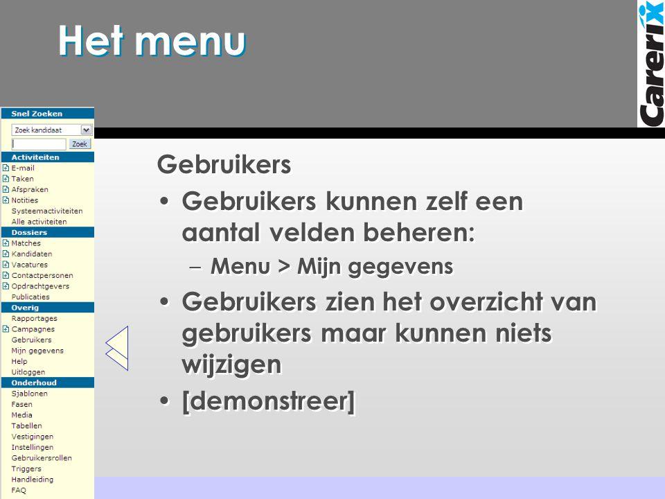 Het menu Gebruikers • Gebruikers kunnen zelf een aantal velden beheren: – Menu > Mijn gegevens • Gebruikers zien het overzicht van gebruikers maar kunnen niets wijzigen • [demonstreer]
