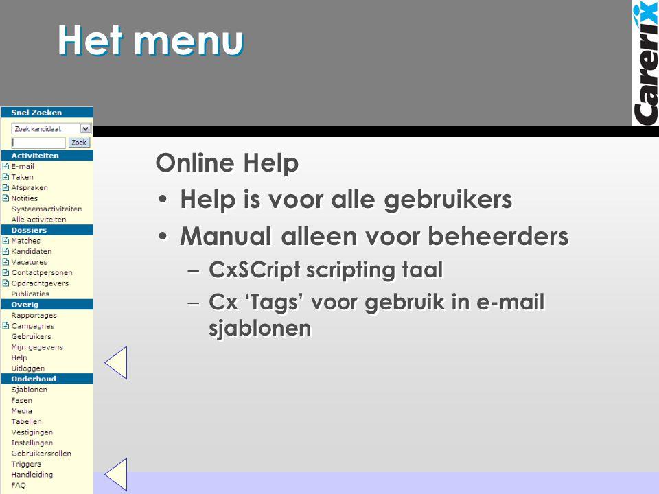 Het menu Online Help • Help is voor alle gebruikers • Manual alleen voor beheerders – CxSCript scripting taal – Cx 'Tags' voor gebruik in e-mail sjabl