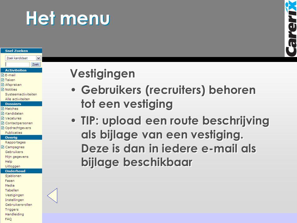 Het menu Vestigingen • Gebruikers (recruiters) behoren tot een vestiging • TIP: upload een route beschrijving als bijlage van een vestiging.