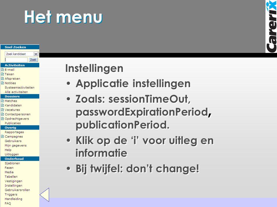 Het menu Instellingen • Applicatie instellingen • Zoals: sessionTimeOut, passwordExpirationPeriod, publicationPeriod. • Klik op de 'i' voor uitleg en
