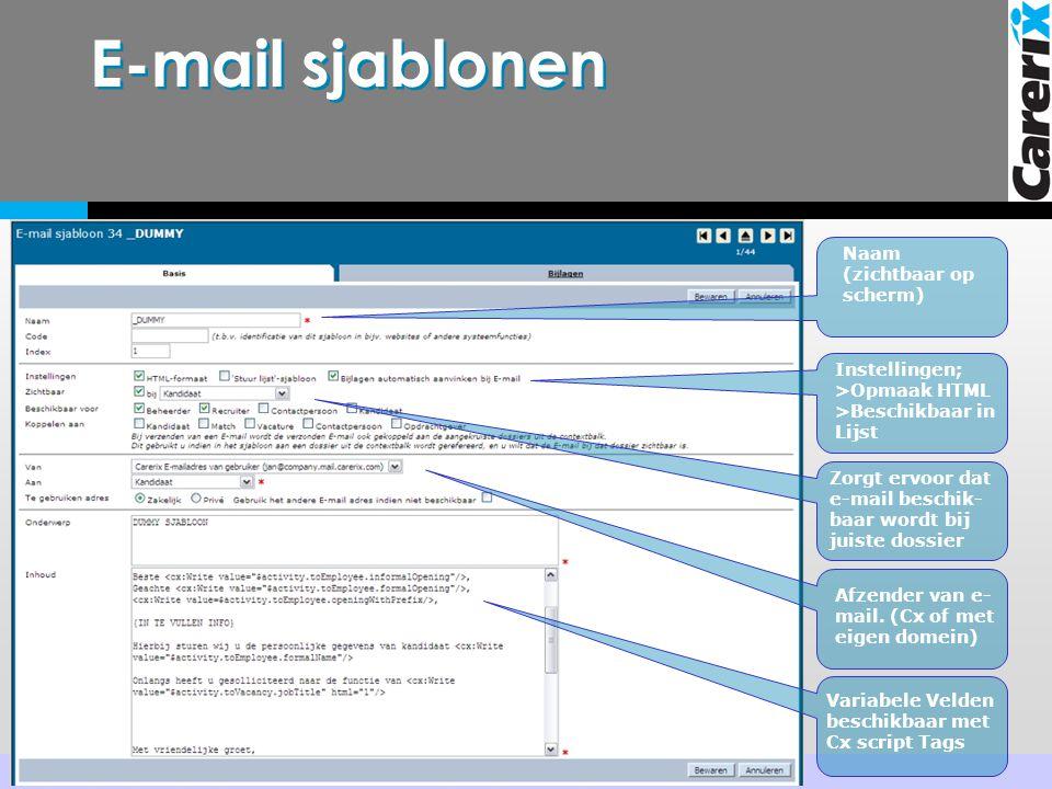E-mail sjablonen Naam (zichtbaar op scherm) Instellingen; >Opmaak HTML >Beschikbaar in Lijst Zorgt ervoor dat e-mail beschik- baar wordt bij juiste dossier Afzender van e- mail.