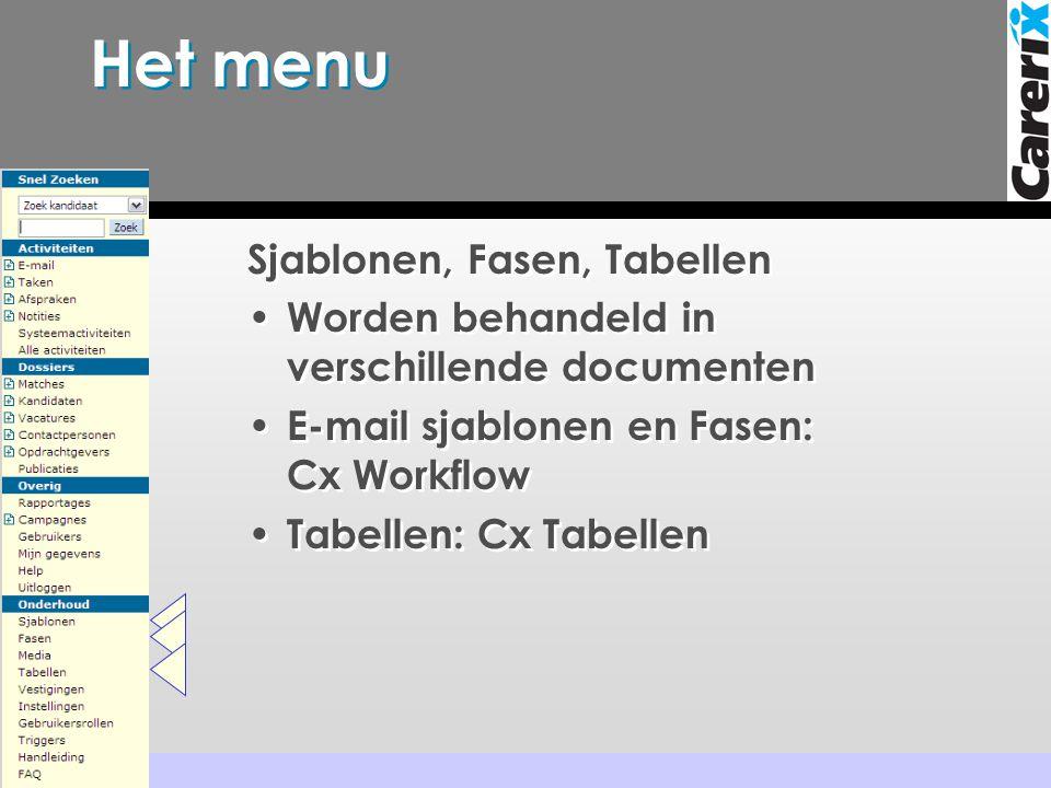 Het menu Sjablonen, Fasen, Tabellen • Worden behandeld in verschillende documenten • E-mail sjablonen en Fasen: Cx Workflow • Tabellen: Cx Tabellen