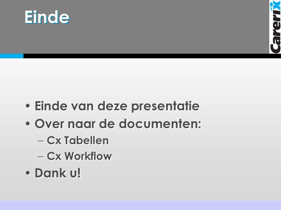 Einde • Einde van deze presentatie • Over naar de documenten: – Cx Tabellen – Cx Workflow • Dank u! • Einde van deze presentatie • Over naar de docume