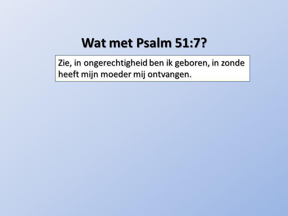 Wat met Psalm 51:7.