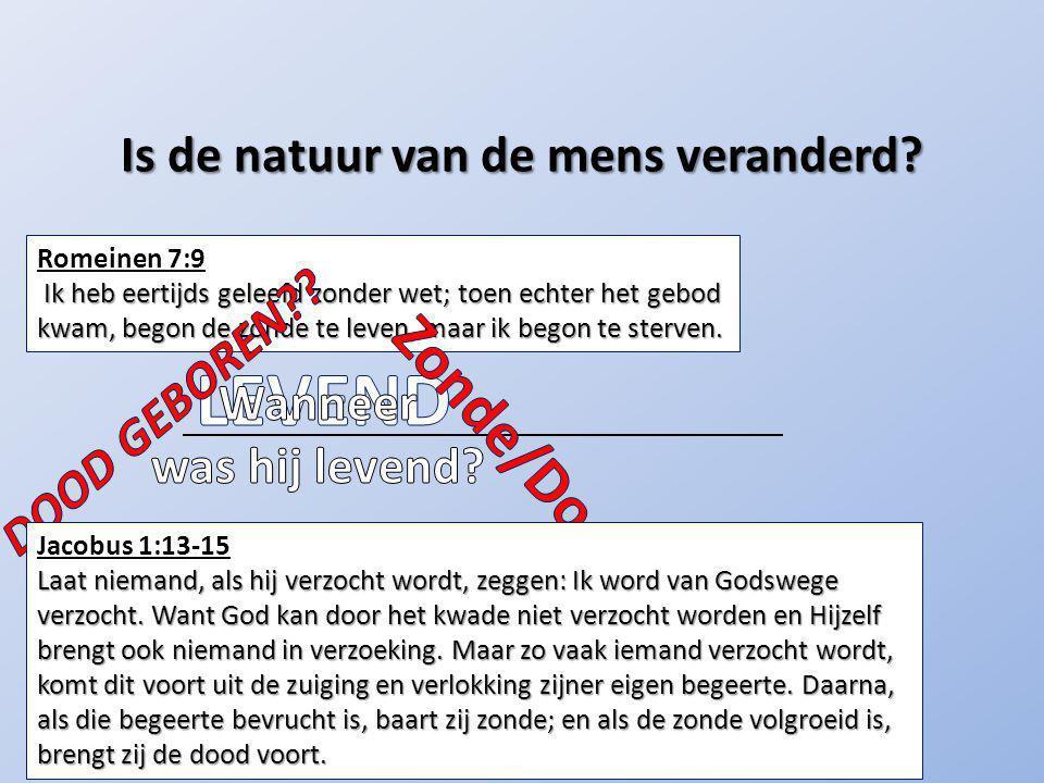 Romeinen 7:9 Ik heb eertijds geleefd zonder wet; toen echter het gebod kwam, begon de zonde te leven, maar ik begon te sterven.
