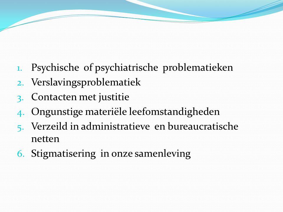 1.Psychische of psychiatrische problematieken 2. Verslavingsproblematiek 3.