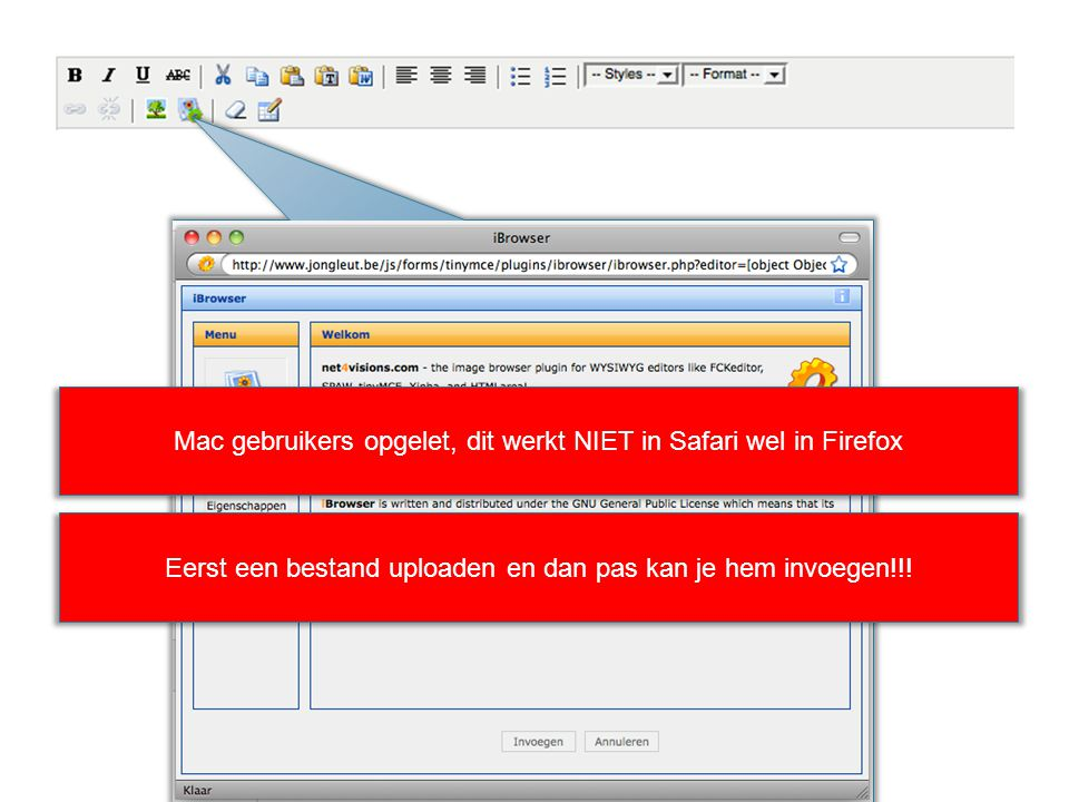 Mac gebruikers opgelet, dit werkt NIET in Safari wel in Firefox Eerst een bestand uploaden en dan pas kan je hem invoegen!!!