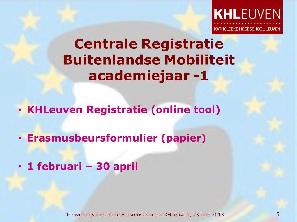 Centrale Registratie Buitenlandse Mobiliteit academiejaar -1 • KHLeuven Registratie (online tool) • Erasmusbeursformulier (papier) • 1 februari – 30 a