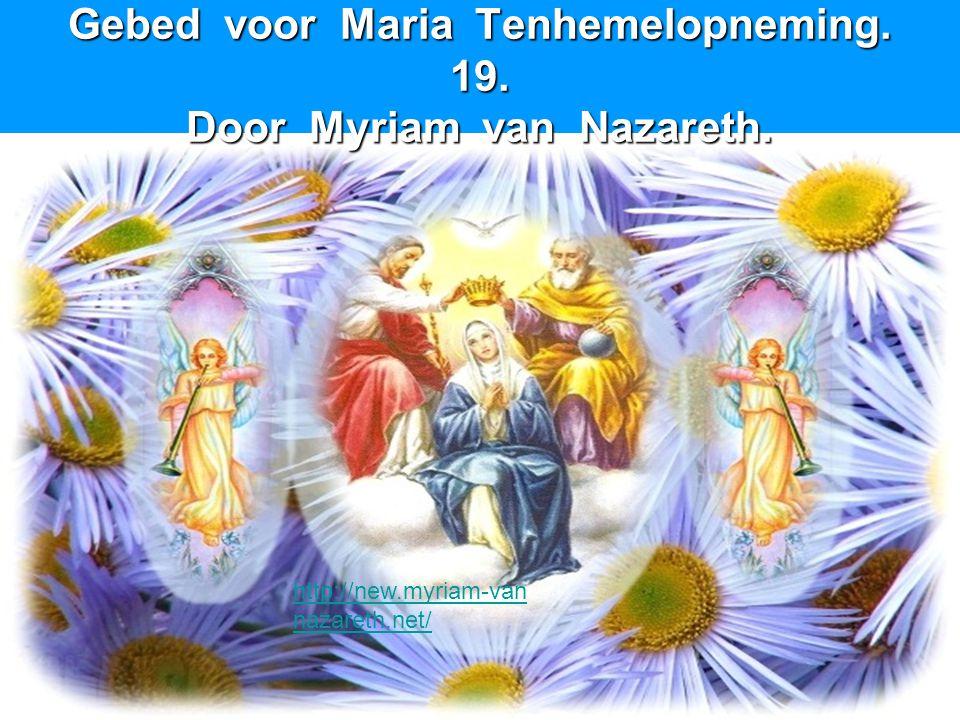 Gebed voor Maria Tenhemelopneming. 19. Door Myriam van Nazareth. http://new.myriam-van nazareth.net/