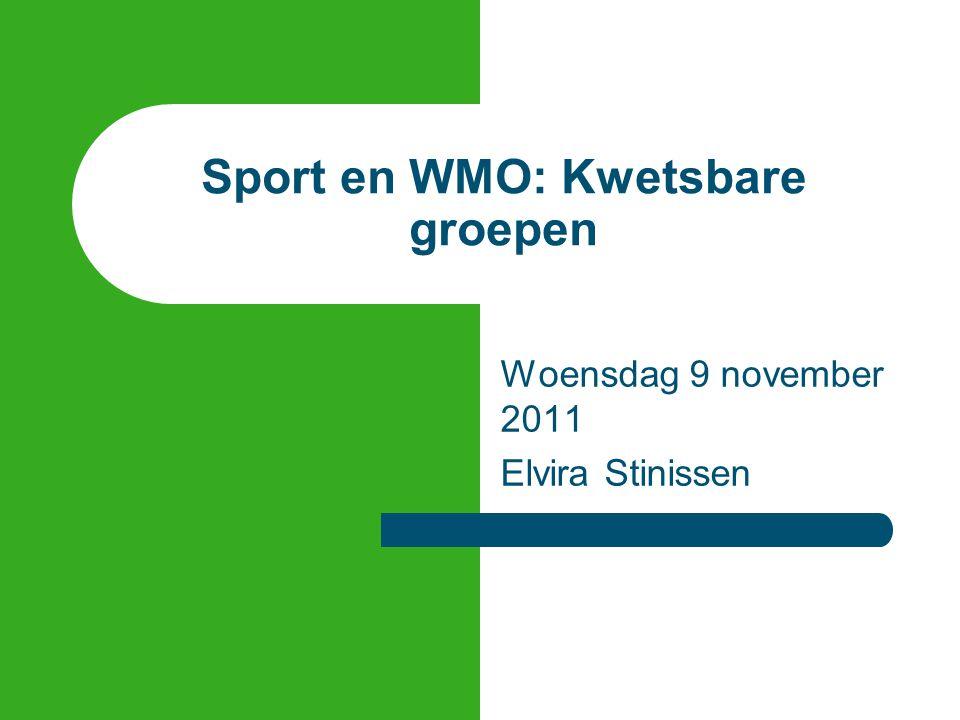 Sport en WMO: Kwetsbare groepen Woensdag 9 november 2011 Elvira Stinissen