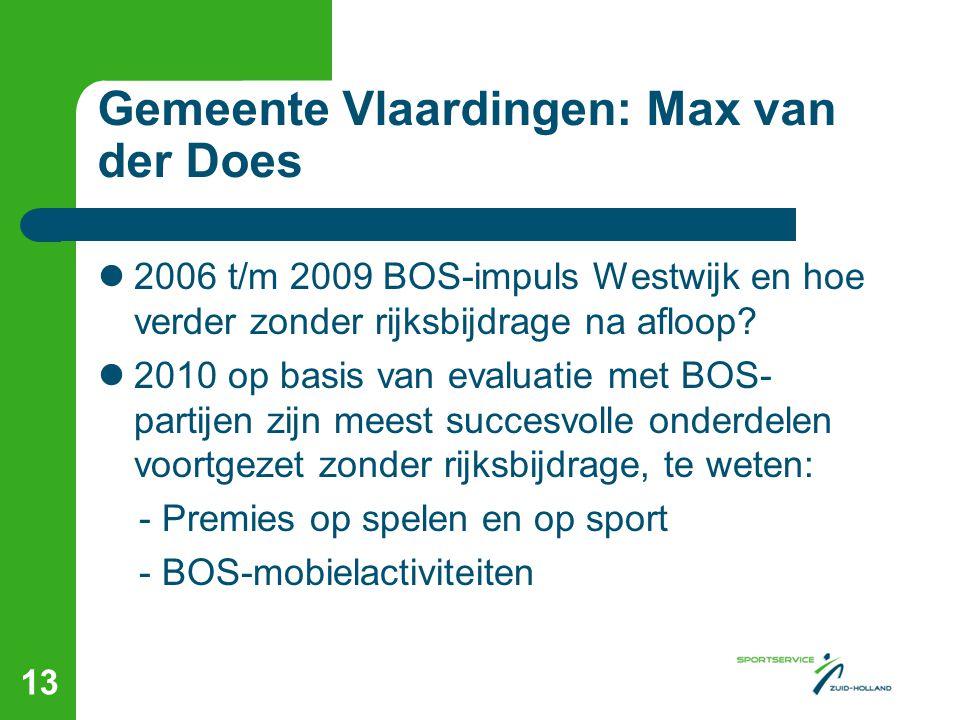 Gemeente Vlaardingen: Max van der Does  2006 t/m 2009 BOS-impuls Westwijk en hoe verder zonder rijksbijdrage na afloop?  2010 op basis van evaluatie