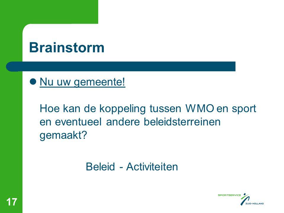 Brainstorm  Nu uw gemeente! Hoe kan de koppeling tussen WMO en sport en eventueel andere beleidsterreinen gemaakt? Beleid - Activiteiten 17