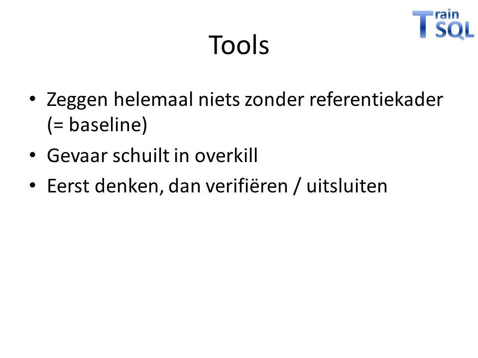 Tools • Zeggen helemaal niets zonder referentiekader (= baseline) • Gevaar schuilt in overkill • Eerst denken, dan verifiëren / uitsluiten