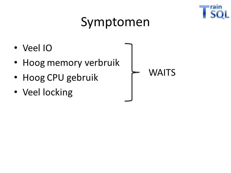 Symptomen • Veel IO • Hoog memory verbruik • Hoog CPU gebruik • Veel locking WAITS