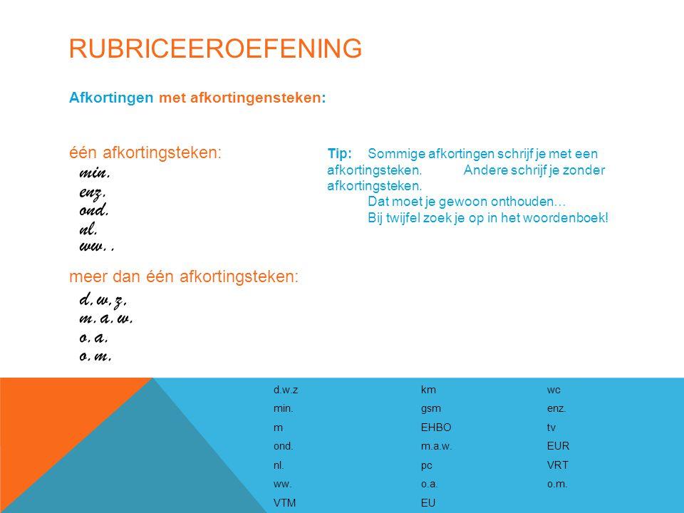 RUBRICEEROEFENING d.w.zkmwc min.gsmenz. mEHBOtv ond.m.a.w.EUR nl.pcVRT ww.o.a.o.m. VTMEU Afkortingen met afkortingensteken: één afkortingsteken: meer