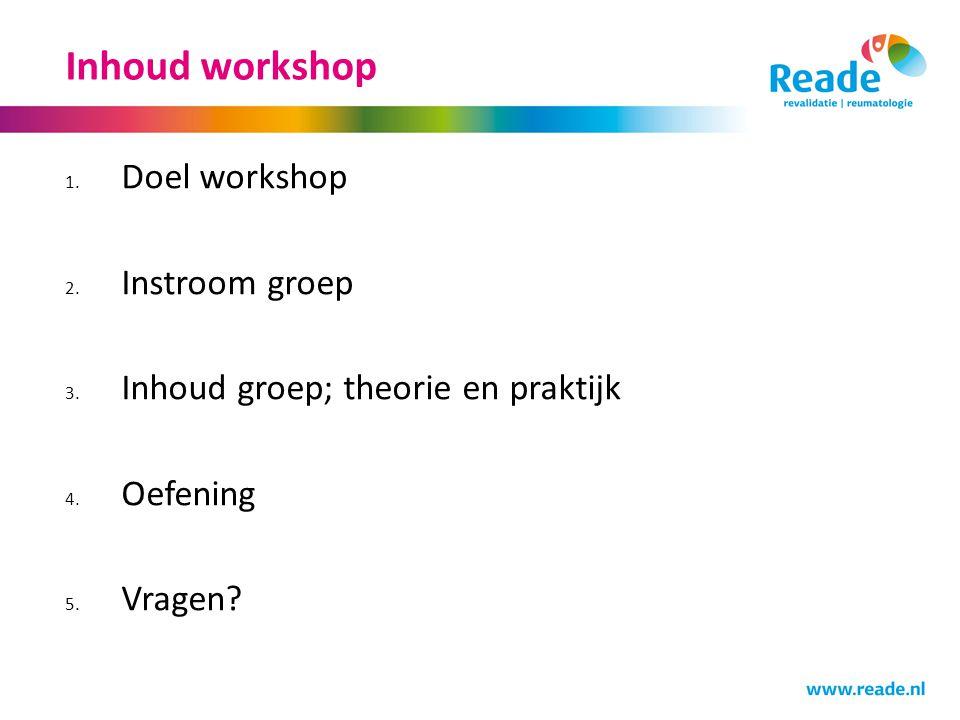 Inhoud workshop 1. Doel workshop 2. Instroom groep 3. Inhoud groep; theorie en praktijk 4. Oefening 5. Vragen?