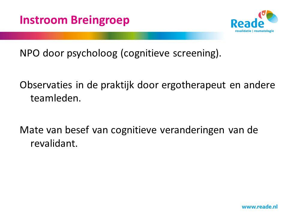 Instroom Breingroep NPO door psycholoog (cognitieve screening). Observaties in de praktijk door ergotherapeut en andere teamleden. Mate van besef van