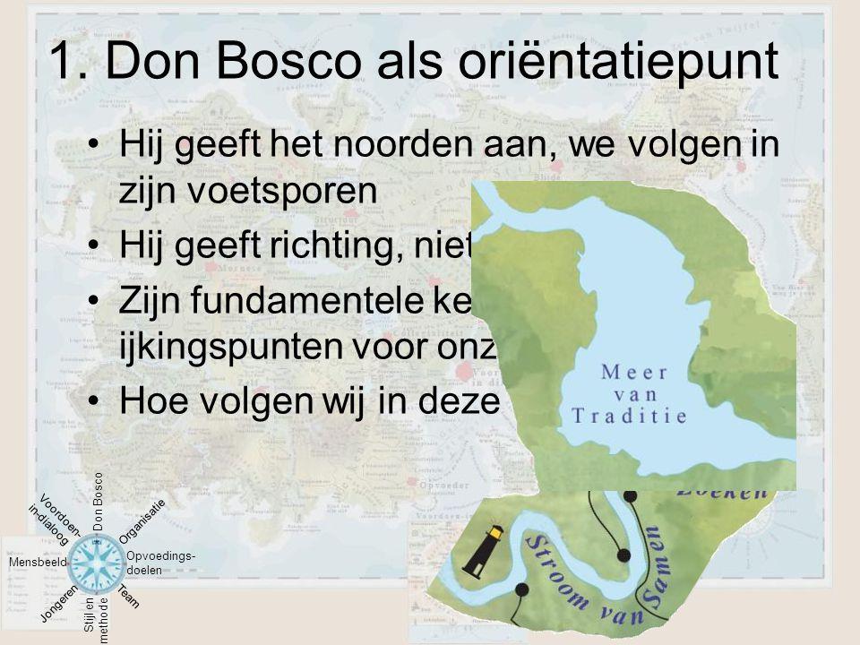 1. Don Bosco als oriëntatiepunt •Hij geeft het noorden aan, we volgen in zijn voetsporen •Hij geeft richting, niet de exacte weg •Zijn fundamentele ke
